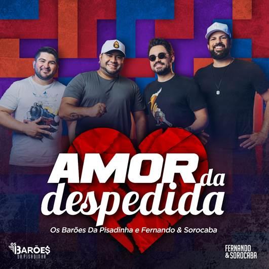 Fernando e Sorocaba e Barões da Pisadinha lançam  'Amor da Despedida' hoje (06)