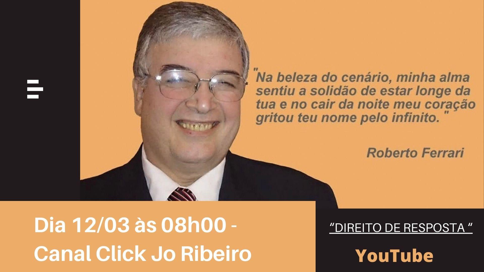 Roberto Ferrari responde no Canal Click Jo Ribeiro amanhã dia 12/03
