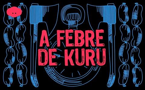 A Febre de Kuru reconta, em série de áudio, história do primeiro serial killer do mundo